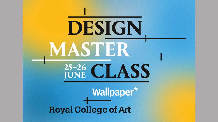 Wallpaper* and RCA launch Design Masterclass